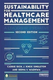 Sustainability for Healthcare Management : A Leadership Imperative, Paperback Book