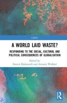 A World Laid Waste? : Responding to the Social, Cultural and Political Consequences of Globalisation, Hardback Book