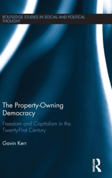 The Property-Owning Democracy : Freedom and Capitalism in the Twenty-First Century, Hardback Book