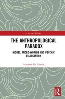 The Anthropological Paradox : Niches, Micro-worlds and Psychic Dissociation, Hardback Book