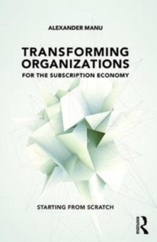 Transforming Organizations for the Subscription Economy : Starting from Scratch, Paperback Book
