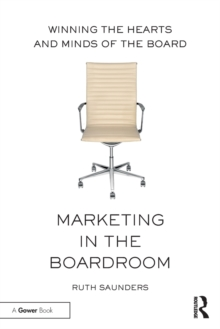 Marketing in the Boardroom : Winning the Hearts and Minds of the Board, Paperback Book