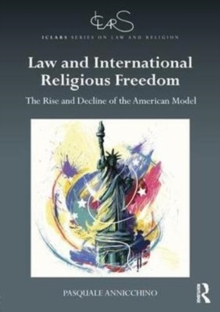 Law and International Religious Freedom : The Rise and Decline of the American Model, Hardback Book