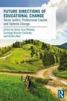 Future Directions of Educational Change : Social Justice, Professional Capital, and Systems Change, Paperback Book