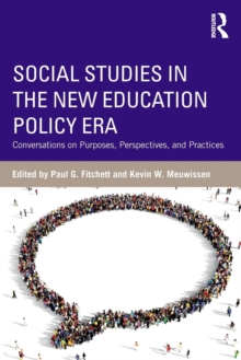 Social Studies in the New Education Policy Era : Conversations on Purposes, Perspectives, and Practices, Paperback Book