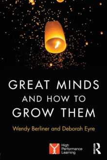 Great Minds and How to Grow Them : High Performance Learning, Paperback Book
