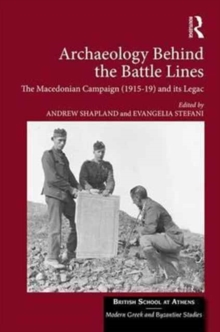 Archaeology Behind the Battle Lines : The Macedonian Campaign (1915-19) and its Legacy, Hardback Book