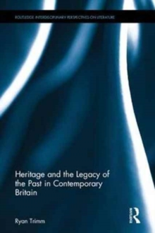 Heritage and the Legacy of the Past in Contemporary Britain, Hardback Book