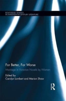 For Better, For Worse : Marriage in Victorian Novels by Women, Hardback Book