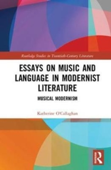 Essays on Music and Language in Modernist Literature : Musical Modernism, Hardback Book