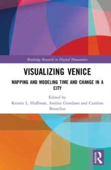 Visualizing Venice : Mapping and Modeling Time and Change in a City, Hardback Book