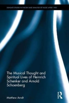 The Musical Thought and Spiritual Lives of Heinrich Schenker and Arnold Schoenberg, Hardback Book