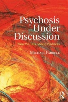 Psychosis Under Discussion : How We Talk About Madness, Paperback Book
