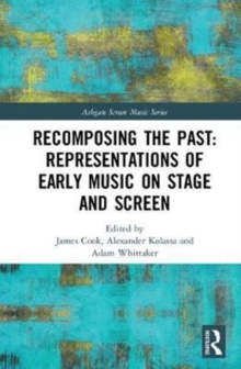 Recomposing the Past: Representations of Early Music on Stage and Screen, Hardback Book