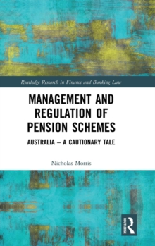 Management and Regulation of Pension Schemes : Australia a Cautionary Tale, Hardback Book