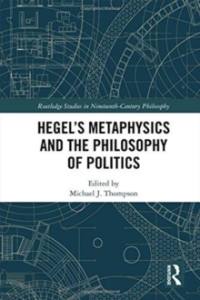 Hegel's Metaphysics and the Philosophy of Politics, Hardback Book