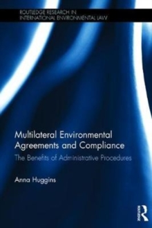 Multilateral Environmental Agreements and Compliance : The Benefits of Administrative Procedures, Hardback Book