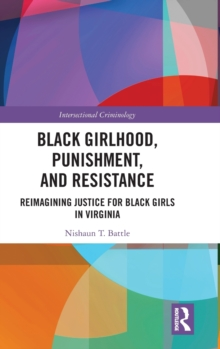 Black Girlhood, Punishment, and Resistance : Reimagining Justice for Black Girls in Virginia, Hardback Book