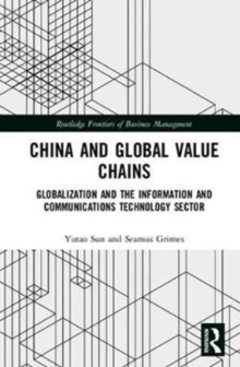 China and Global Value Chains : Globalization and the Information and Communications Technology Sector, Hardback Book