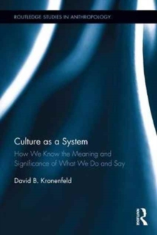 Culture as a System : How We Know the Meaning and Significance of What We Do and Say, Hardback Book