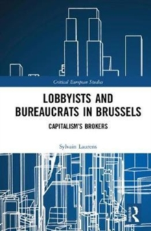 Lobbyists and Bureaucrats in Brussels : Capitalism's Brokers, Hardback Book