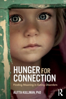 Hunger for Connection : Finding Meaning in Eating Disorders, Paperback Book