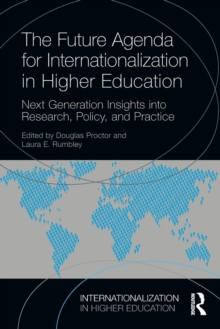 The Future Agenda for Internationalization in Higher Education : Next Generation Insights into Research, Policy, and Practice, Paperback / softback Book