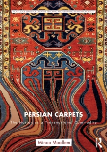 Persian Carpets : The Nation As a Transnational Commodity, Paperback Book