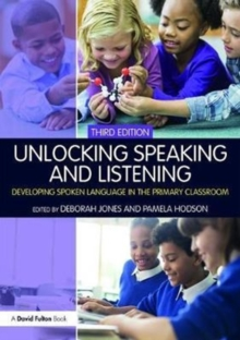Unlocking Speaking and Listening : Developing Spoken Language in the Primary Classroom, Paperback Book