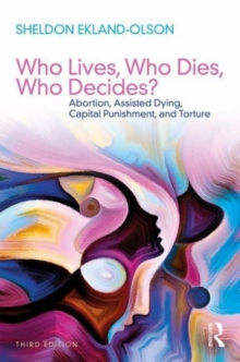 Who Lives, Who Dies, Who Decides? : Abortion, Assisted Dying, Capital Punishment, and Torture, Paperback Book