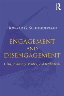 Engagement and Disengagement : Class, Authority, Politics, and Intellectuals, Paperback Book