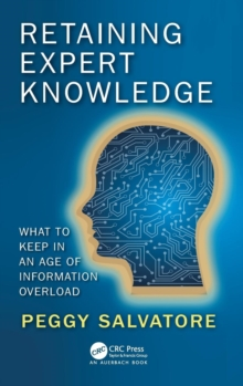 Retaining Expert Knowledge : What to Keep in an Age of Information Overload, Hardback Book