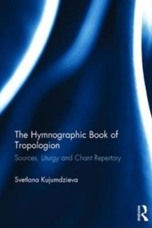 The Hymnographic Book of Tropologion : Sources, Liturgy and Chant Repertory, Hardback Book