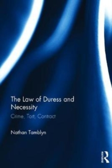 The Law of Duress and Necessity : Crime, Tort, Contract, Hardback Book
