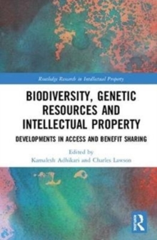 Biodiversity, Genetic Resources and Intellectual Property : Developments in Access and Benefit Sharing, Hardback Book