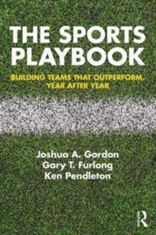 The Sports Playbook : Building Teams that Outperform, Year after Year, Paperback Book