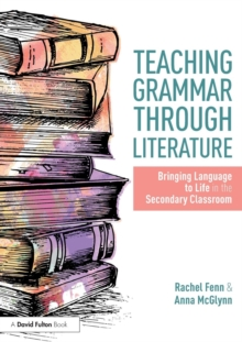 Teaching Grammar through Literature : Bringing Language to Life in the Secondary Classroom, Paperback Book