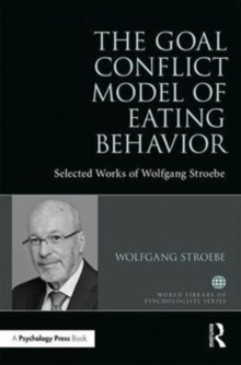The Goal Conflict Model of Eating Behavior : Selected Works of Wolfgang Stroebe, Hardback Book