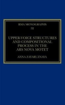 Upper-Voice Structures and Compositional Process in the Ars Nova Motet, Hardback Book