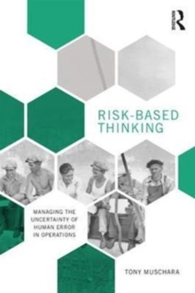 Risk-Based Thinking : Managing the Uncertainty of Human Error in Operations, Paperback Book