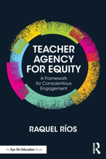 Teacher Agency for Equity : A Framework for Conscientious Engagement, Paperback Book