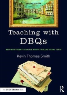 Teaching with DBQs : Helping Students Analyze Nonfiction and Visual Texts, Paperback / softback Book