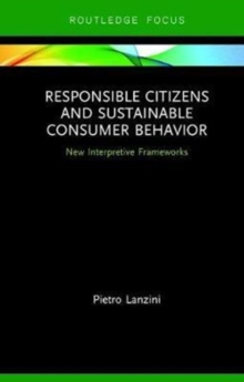 Responsible Citizens and Sustainable Consumer Behavior : New Interpretive Frameworks, Hardback Book
