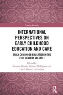 International Perspectives on Early Childhood Education and Care : Early Childhood Education in the 21st Century Vol I, Hardback Book