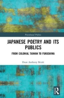 Japanese Poetry and its Publics : From Colonial Taiwan to Fukushima, Hardback Book