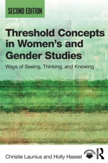 Threshold Concepts in Women's and Gender Studies : Ways of Seeing, Thinking, and Knowing, Paperback Book