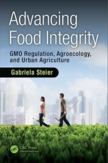Advancing Food Integrity : GMO Regulation, Agroecology, and Urban Agriculture, Hardback Book