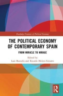 The Political Economy of Contemporary Spain : From Miracle to Mirage, Hardback Book