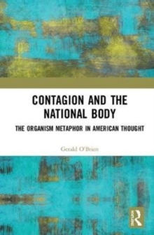 Contagion and the National Body : The Organism Metaphor in American Thought, Hardback Book
