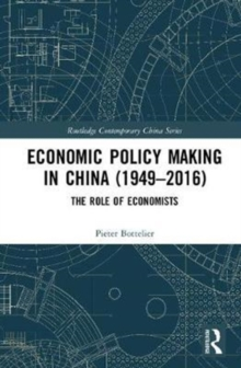 Economic Policy Making In China (1949-2016) : The Role of Economists, Hardback Book
